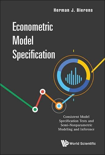 Econometric Model Specification: Consistent Model Specification Tests and Semi-Nonparametric Modeling and Inference ()