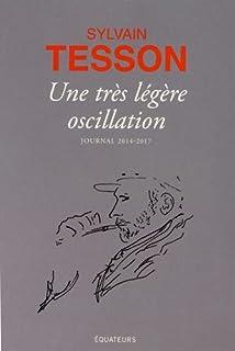 Une très légère oscillation : Journal 2014-2017, Tesson, Sylvain