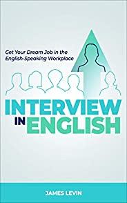 Interview in English: Get Your Dream Job in the English-Speaking Workplace (English Edition)