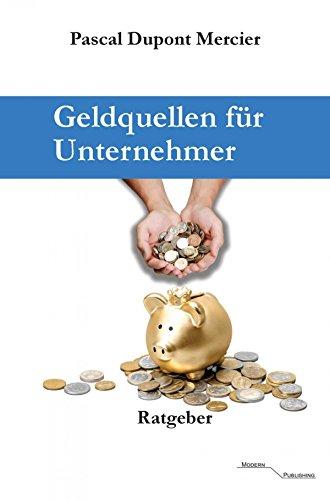 Geldquellen für Unternehmer: Für Unternehmen, Selbstständige, Freiberufler, Existenzgründer und andere. (German (Dupont Bank)