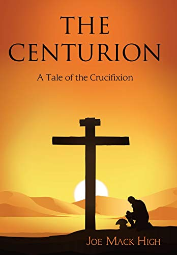 The Centurion: A Tale of the Crucifixion by Archway