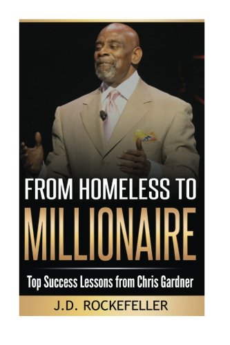 From Homeless to Millionaire: Top Success Lessons from Chris Gardner (J.D. Rockefeller's Book Club)