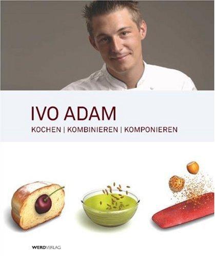 Ivo Adam: Kochen, kombinieren, komponieren
