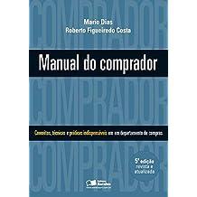 Manual do comprador: Conceitos, técnicas e práticas indispensáveis: Conceitos, Técnicas e Práticas Indispensáveis em um Departamento de Compras