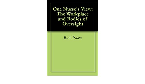 One Nurses View: The Workplace and Bodies of Oversight
