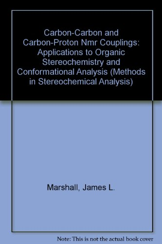 Carbon-Carbon and Carbon-Proton Nmr Couplings: Applications to Organic Stereochemistry and Conformational Analysis (Methods in Stereochemical Analysis)