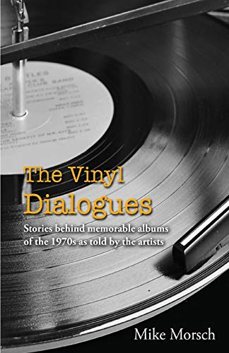 The Vinyl Dialogues: Stories Behind Memorable Albums of the 1970s as Told by the Artists