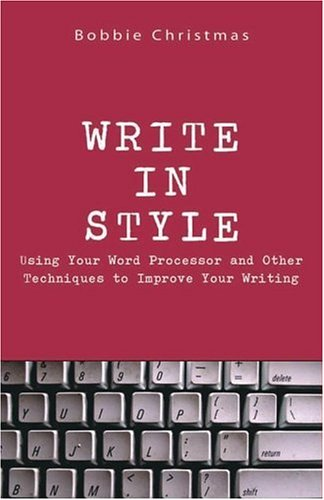 Write in Style: Using Your Word Processor and Other Techniques to Improve Your Writing