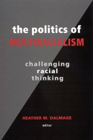 The Politics of Multiracialism: Challenging Racial Thinking pdf epub
