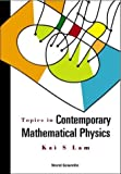 Topics in Contemporary Mathematical Physics, Kai Sin Lam, 9812384049
