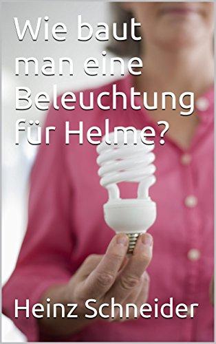 Wie baut man eine Beleuchtung für Helme? (German Edition)