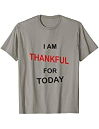 Thankful for Today T-Shirt, Thankful T-Shirt, Inspirational