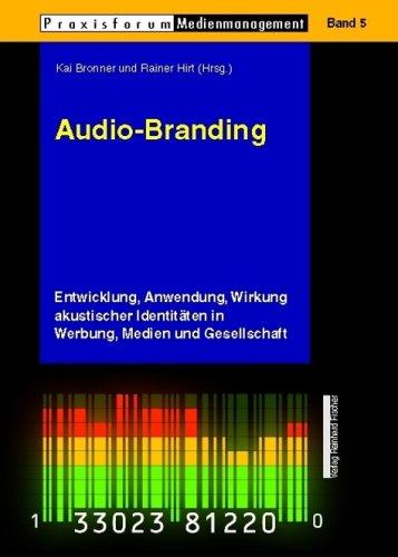 Audio-Branding. Entwicklung, Anwendung, Wirkung akustischer Identitäten in Werbung , Medien und Gesellschaft