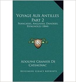 Voyage Aux Antilles Part 2: Francaises, Anglaises, Danoises, Espagnoles (1844) (Paperback)(French) - Common