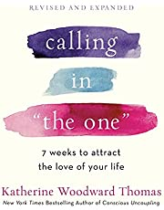 """Calling in """"The One"""" (Revised and Expanded): 7 Weeks to Attract the Love of Your Life"""
