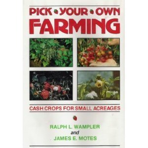 Pick-Your-Own Farming: Cash Crops for Small Acreages (Best Small Acreage Crops)