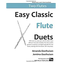 Easy Classic Flute Duets: With one very easy part, and the other more difficult. Comprises favourite melodies from the world's greatest composers ... starting with the easiest. (The Flying Flute)