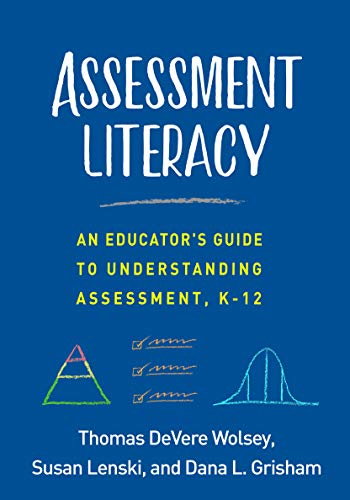 Assessment Literacy: An Educators Guide to Understanding Assessment, K-12 Thomas DeVere Wolsey