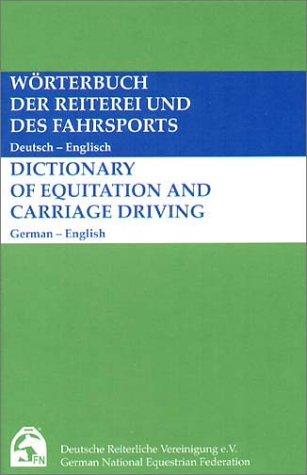 Wörterbuch der Reiterei und des Fahrsports/Dictionary of Equitation and carriage driving: Deutsch-Englisch