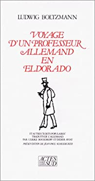 Voyage d'un professeur allemand en Eldorado par Ludwig Boltzmann