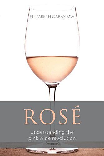 Rosé: Understanding the pink wine revolution (The Classic Wine Library) by Elizabeth Gabay