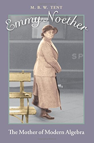 Emmy Noether: The Mother of Modern Algebra by M. B. W. Tent (2008-10-10)