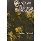 Louis XIV in Historical Thought, Church, William F., 0393092119