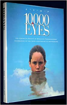 10,000 Eyes: The American Society of Magazine Photographers' Celebration of the 150th Anniversary of Photography