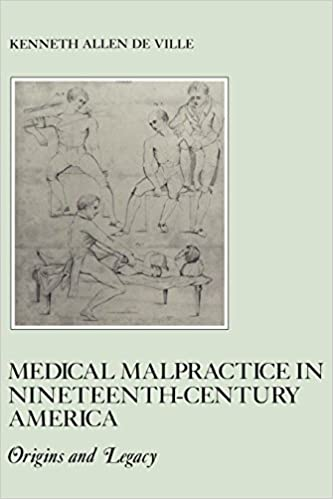 Kenneth De Ville - Medical Malpractice In Nineteenth Century America: Origins And Legacy