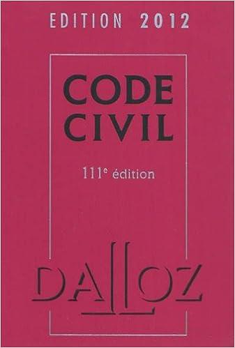 Code civil 2012 - 111e éd.: Codes Dalloz Universitaires et Professionnels