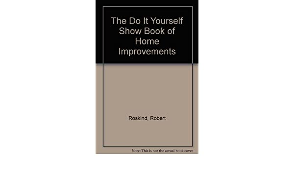 The do it yourself show book of home improvements robert roskind the do it yourself show book of home improvements robert roskind 9780201065749 amazon books solutioingenieria Gallery