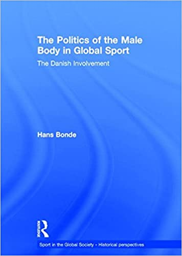 The Politics of the Male Body in Global Sport: The Danish Involvement (Sport in the Global Society - Historical perspectives)