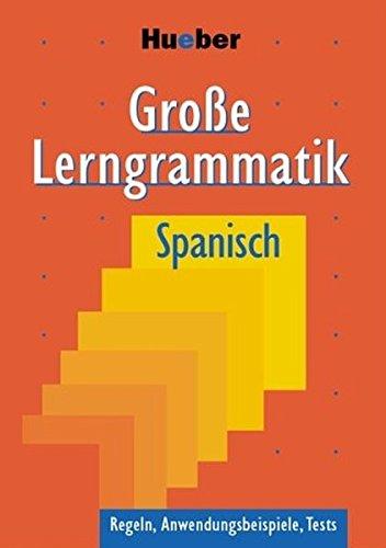 Große Lerngrammatik Spanisch: Regeln, Anwendungsbeispiele, Tests