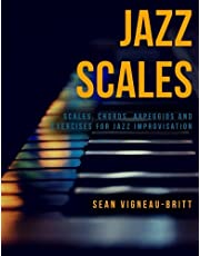 Jazz Scales: Scales, Chords, Arpeggios, and Exercises for Jazz Improvisation