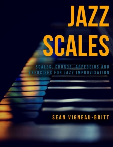 - Jazz Scales: Scales, Chords, Arpeggios, and Exercises for Jazz Improvisation