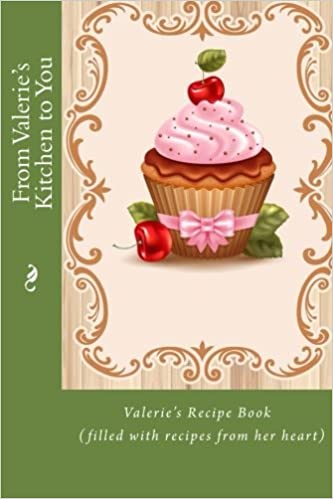 from valeries kitchen to you valeries recipe book filled with recipes from her heart personalized recipe books mrs alice e tidwell 9781515351436 - Valeries Kitchen