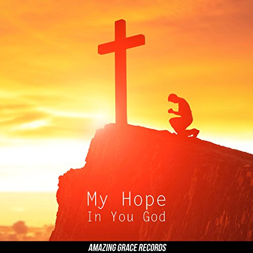 Instrumental Christian Songs - My Hope In You God (2018)