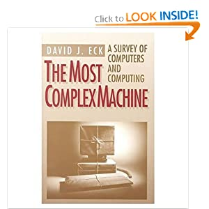 The Most Complex Machine: A Survey of Computers and Computing David J. Eck