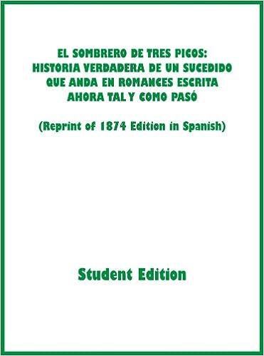 9ebe8617d0269 EL SOMBRERO DE TRES PICOS HISTORIA VERDADERA DE UN SUCEDIDO QUE ANDA EN  ROMANCES ESCRITA AHORA TAL Y COMO PASO (STUDENT EDITION Reprint of 1874  Edition in ...