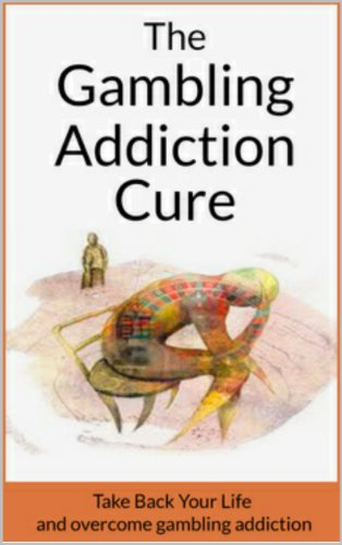Gambling Addiction: The Gambling Addiction Cure: Take Back Your Life And Overcome Gambling Addiction (Compulsive Gambling, Casino Games, Sports Betting, Poker, Black - Mo The Cure By