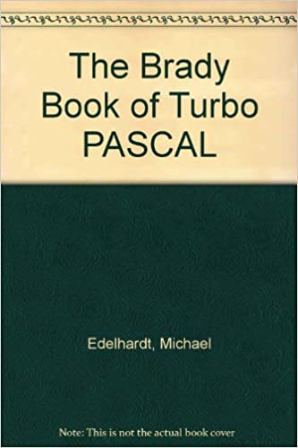 The Brady Book of Turbo PASCAL: 9780130805997: Computer Science Books @ Amazon.com