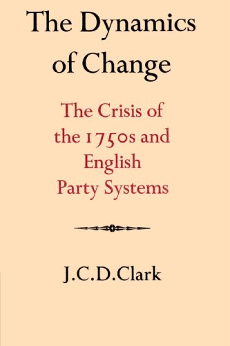 The Dynamics of Change: The Crisis of the 1750s and English Party Systems (Cambridge Studies in the History and Theory of Politics)
