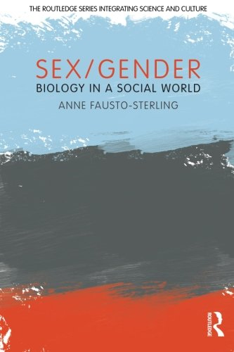 Sex/Gender: Biology in a Social World (The Routledge Series Integrating Science and Culture)