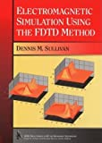 Electromagnetic Simulation Using the FDTD Method, Dennis M. Sullivan, 0780347471