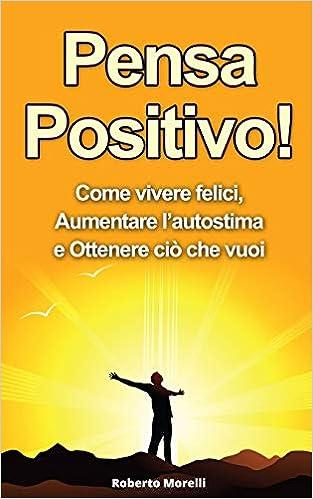 Super Amazon.it: Pensa Positivo!: Come Vivere Felici, Aumentare l LG34