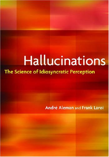 Hallucinations: The Science of Idiosyncratic Perception. By Andre Aleman and Frank Laroi