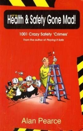 Read Online It's Health and Safety Gone Mad!: 1001 Crazy Safety 'Crimes' pdf