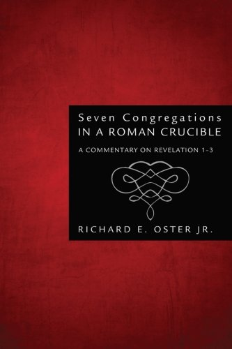 Seven Congregations in a Roman Crucible: A Commentary on Revelation 1-3