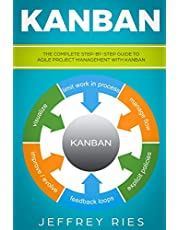Kanban: The Complete Step-by-Step Guide to Agile Project Management with Kanban