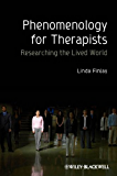 Phenomenology for Therapists: Researching the Lived World